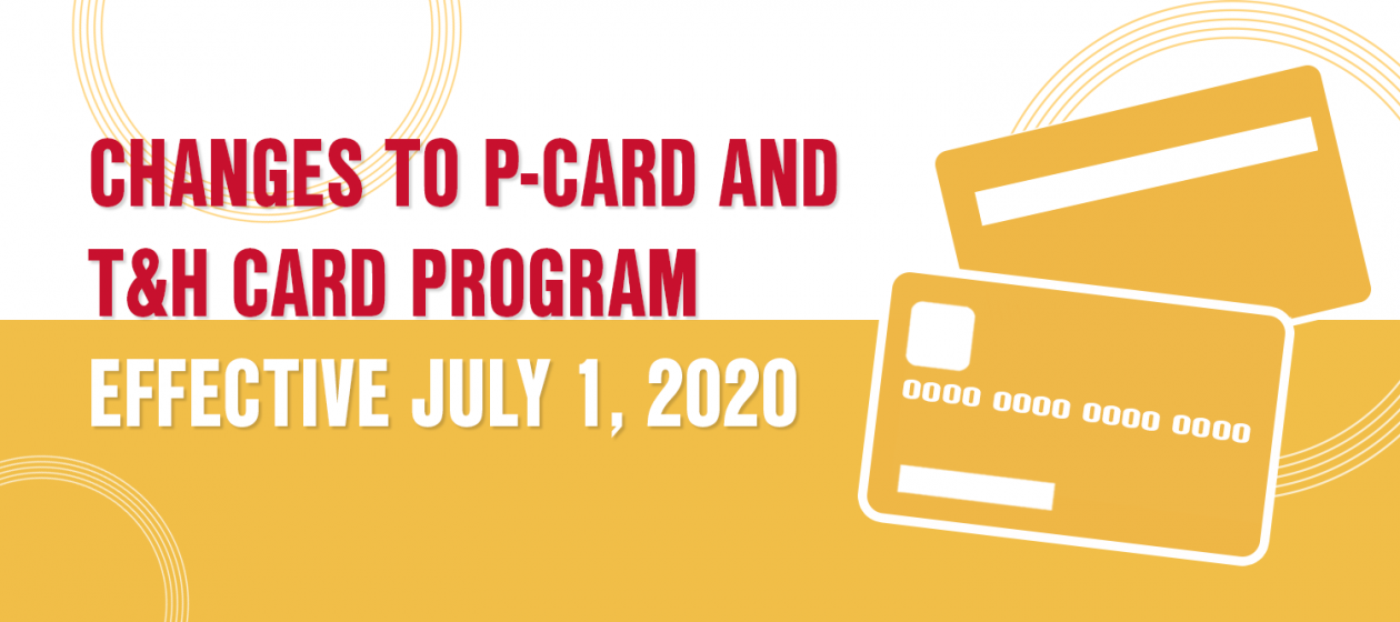 Changes to P-Card and T&H Card program